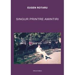 Eugen Rotaru - Singur printre amintiri