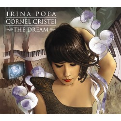 Irina Popa / Cornel Cristei - The Dream - CD Digipack