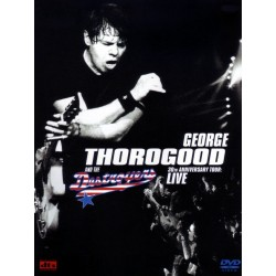 George Thorogood and the Destroyers - 30th Anniversary Tour Live - DVD