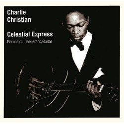 Charlie Christian - Celestial Express, Genius of the Electric Guitar - CD