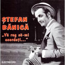 Stefan Banica - Va rog sa-mi acordati... - CD