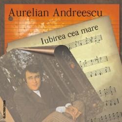 Aurelian Andreescu - Iubirea cea mare - CD
