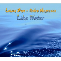 Luiza Zan / Pedro Negrescu - Like Water - CD Digipack
