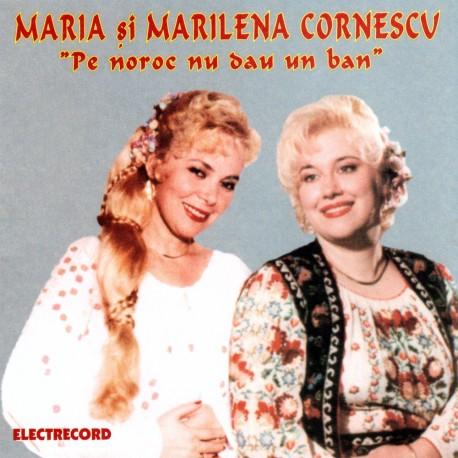 Maria si Marilena Cornescu - Pe noroc nu dau un ban - CD