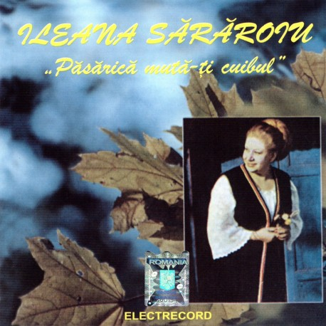 Ileana Sărăroiu - Pasarica muta-ti cuibul - CD