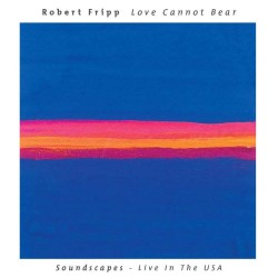 Robert Fripp - Love Cannot Bear - CD