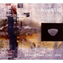 Robert Fripp / Brian Eno - Beyond Even (1992-2006) - CD digipack