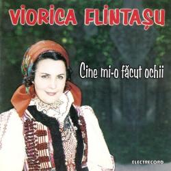 Viorica Flintaşu - Cine mi-o făcut ochii - CD
