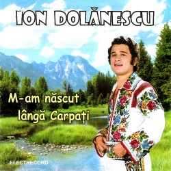 Ion Dolanescu - M-am nascut langa Carpati - CD