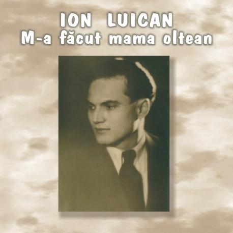 Ion Luican - M-a făcut mama oltean - CD