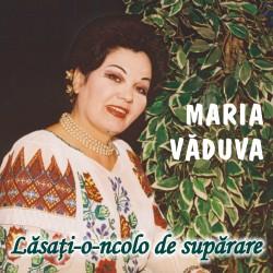 Maria Văduva - Lasaţi-o-ncolo de supărare - CD