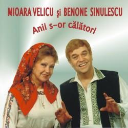 Mioara Velicu şi Benone Sinulescu - Anii s-or călători - CD