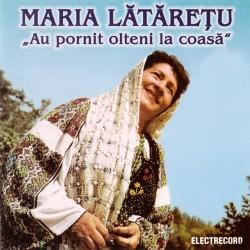 Maria Lătăreţu vol.II - Au pornit olteni la coasă - CD