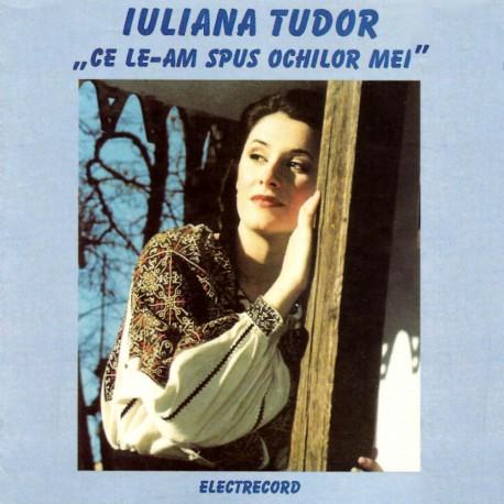 Iuliana Tudor - Ce le-am spus ochilor mei - CD