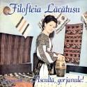 Filofteia Lăcătuşu - Ascultă, gorjanule - CD