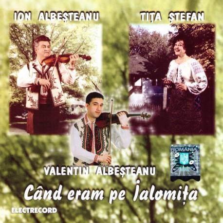 Ion Albeşteanu, Valentin Albeşteanu şi Tita Ştefan - Când eram pe Ialomiţa - CD