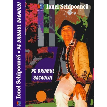 Ionel Schipoancă - Pe drumul Bacăului - MC