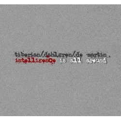 Mircea Tiberian, Chris Dahlgren, Maurice de Martin - Intelligence Is All Around - CD Digipack