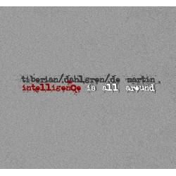 Mircea Tiberian, Chris Dahlgren, Maurice de Martin - Intelligence Is All Around - CD Digipack