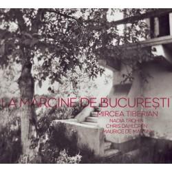 Mircea Tiberian, Nadia Trohin, Chris Dahlgren, Maurice de Martin - La margine de Bucuresti - CD Digipack