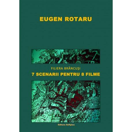 7 scenarii pentru 8 filme: Filiera Brâncuşi - Eugen Rotaru