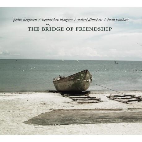 Pedro Negrescu, Ventzislav Blagoev, Valeri Dimchev, Ivan Tsonkov - The Bridge of Friendship - CD Digipack
