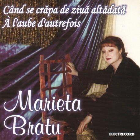 Marieta Bratu - Când se crăpa de ziuă altădată - CD