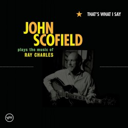 John Scofield - That's What I Say - Plays The Music Of Ray Charles - CD