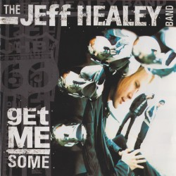 Jeff Healey Band - Get Me Some - CD
