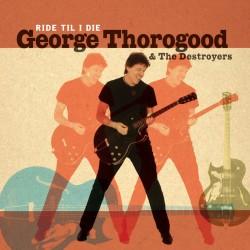 George Thorogood & The Destroyers - Ride 'Til I Die - CD