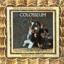 Colosseum - Those Who Are About To Die Salute You - CD