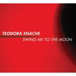 Teodora Enache - Swing Me To The Moon - CD Digipack
