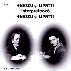 George Enescu, Dinu Lipatti - Enescu și Lipatti interpretează Enescu și Lipatti - 2CD