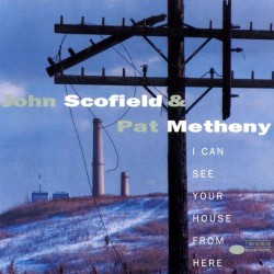 John Scofield / Pat Metheny - I Can See Your House From Here - CD