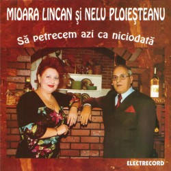 Mioara Lincan si Nelu Ploiesteanu - Sa petrecem azi ca niciodata - CD