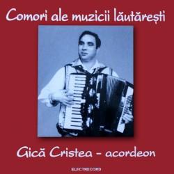 Gică Cristea - Colectia Comori ale muzicii lautaresti - Acordeon - CD