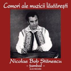 Nicolae Bob Stanescu - Comori ale muzicii lautaresti - Tambal - CD