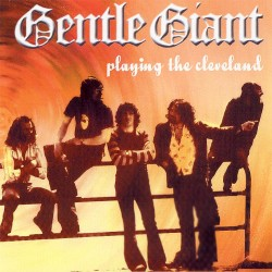 Gentle Giant - Playing The Cleveland - CD
