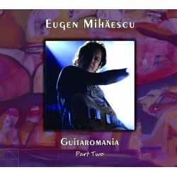 Eugen Mihăescu - Guitaromania Part Two - CD Digipack