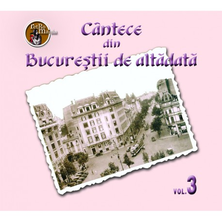 V/A - Cantece din Bucurestii de altadata vol.3 - CD Digipack