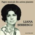 Liana Şerbescu – Pagini muzicale din cariera pianistei - 2 CD