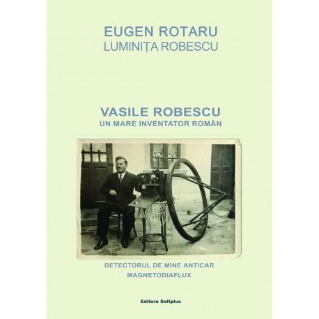 Eugen Rotaru / Luminiţa Robescu - Vasile Robescu - Un mare inventator român