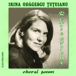Irina Odagescu Tutuianu - Reflections - Choral Poems - CD