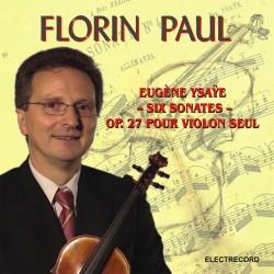 Florin Paul - Eugene Ysaye - Six Sonates Op.27 Pour Violon Seul - CD