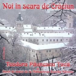 Teodora Paunescu Tuca si Corul de maici de la Manastirea Bistrita - Noi in seara de Craciun - CD