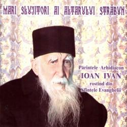 Mari slujitori ai Altarului Strabun - Parintele arhidiacon Ioan Ivan - Corul IMN - CD
