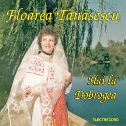 Floarea Tanasescu - Hai la Dobrogea - CD