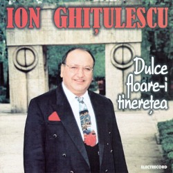 Ion Ghitulescu - Dulce floare-i tineretea - CD