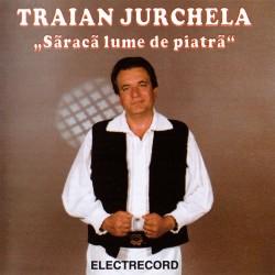 Traian Jurchela - Saraca lume de piatra - CD