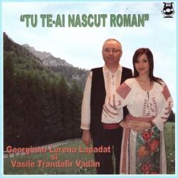 Vasile Vadan / Georgiana Lepadat - Tu te-ai nascut roman - CD